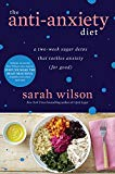 The Anti-Anxiety Diet: A Two-Week Sugar Detox That Tackles Anxiety (For Good)