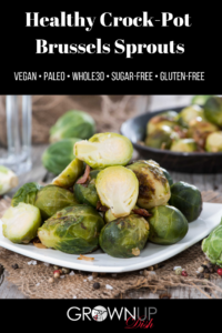 Healthy Crock-Pot Brussels Sprouts have three ingredients and they come out perfectly every time.  They're sugar-free, gluten-free, paleo, vegan and Whole30. | www.grownupdish.com