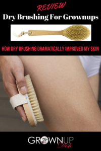 Dry brushing for grownups. How dry brushing dramatically improved my dry skin. Cheap, quick and easy skin care that makes a BIG impact. Get all of my tips and tricks in this review. | www.grownupdish.com