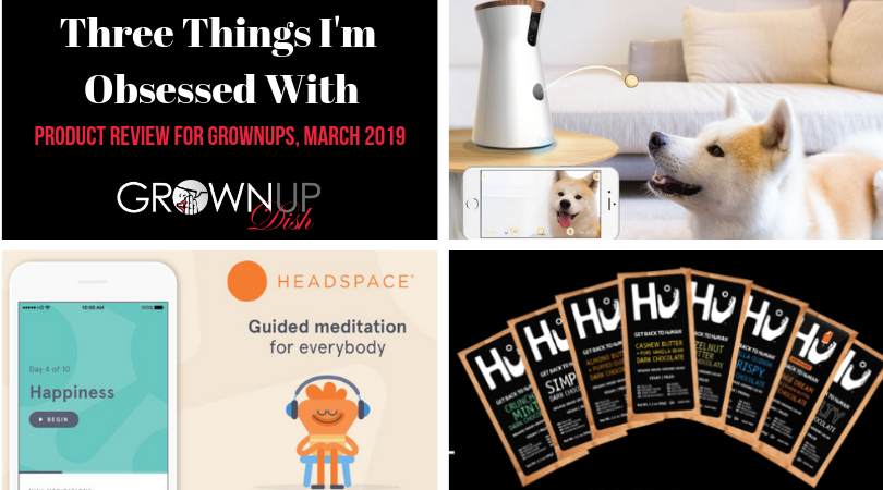 Three Things I'm Obsessed With – Products for Grownups, March 2019