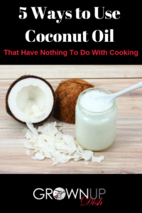 From oil pulling to furniture polish to diy beauty, here are five ways to use coconut oil that have nothing to do with cooking. Great tips & how to's. | www.grownupdish.com