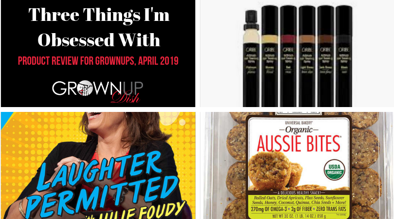 Three Things I'm Obsessed With – Products for Grownups, April 2019
