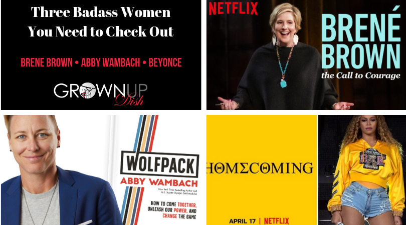 Three Badass Women You Need To Check Out Right Now: Brene Brown, Abby Wambach and Beyoncé