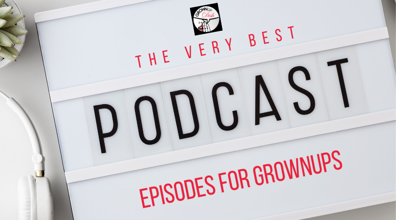 The Very Best Podcast Episodes For Grownups