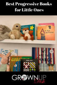 Progressive Books for Little Ones -  Books that teach children compassion, kindness, empathy and to value and respect all forms of diversity. | www.grownupdish.com