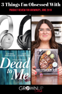 Three Things I'm Obsessed With June 2019 - Grownup Dish unbiased product reviews of No Crumbs Left cookbook, Bose wireless headphones & Netflix series Dead to Me. | www.grownupdish.com