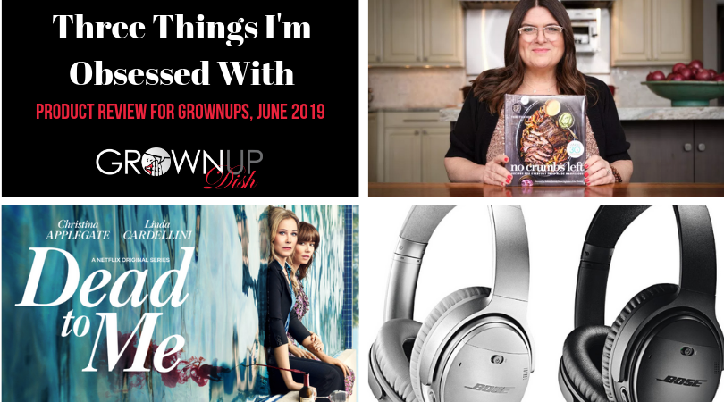 Three Things I'm Obsessed With – Products for Grownups, June 2019