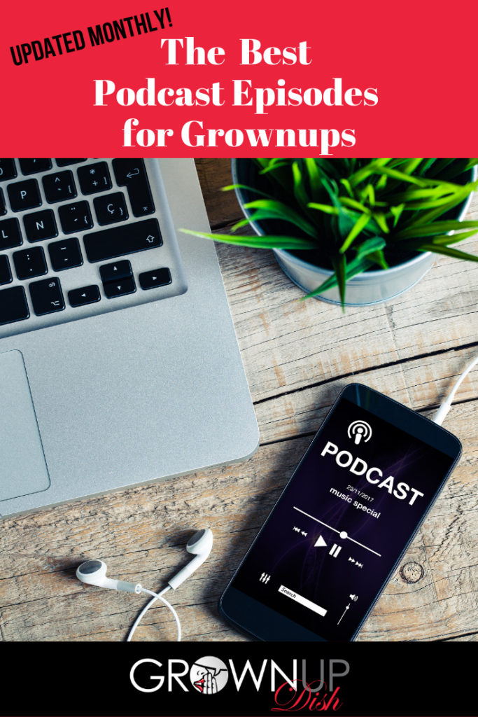 Grownup Dish reviews and recommends the best podcast episodes for grownups. Updated monthly. Today's top authors, entertainers, activists and entrepreneurs.| www.grownupdish.com