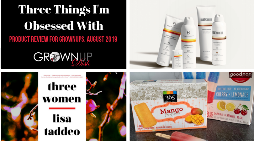 Three Things I'm Obsessed With – Products For Grownups August, 2019