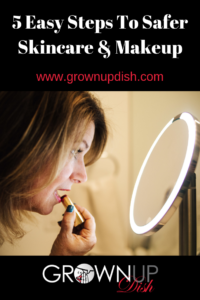 Don't be stressed or overwhelmed when switching to safer skincare and makeup. Check out my five easy steps, and the BEST resources to find great deals. | www.grownupdish.com