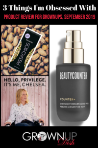 Three Things I'm Obsessed With, September 2019: Beautycounter Resurfacing Peel, Wonderful pistachios & Chelsea Handler's white privilege documentary. | www.grownupdish.com