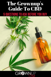 How do you know which CBD brands live up to their claims? This CBD guide for grownups includes 5 questions you should ask before you buy. | www.grownupdish.com