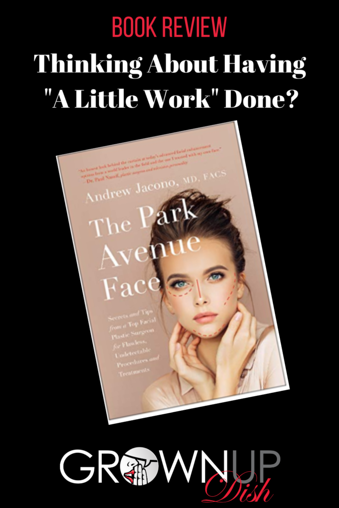 Book review of The Park Avenue Face by Dr. Andrew Jacono. If you're considering any kind of facial enhancement, from minor and non-invasive treatments to more involved surgical procedures, read this book. Learn how to avoid the quacks, the fads, the financial waste, and many of the dangers. | www.grownupdish.com