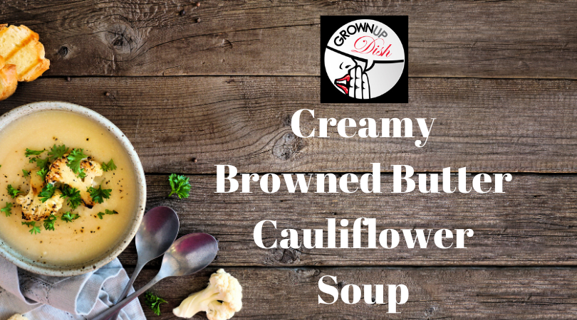 Creamy Browned Butter Cauliflower Soup
