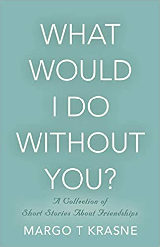 What Would I Do Without You by Margo Krasne