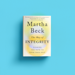 The Way of Integrity by Martha Beck